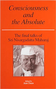 """Consciousness & the Absolute"" by Nisargadatta"